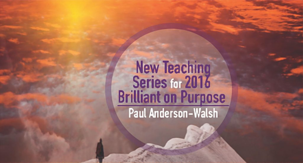 New teaching series of 2016 - Brilliant On Purpose by Paul Anderson-Walsh