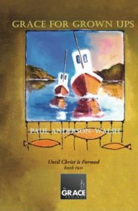 Grace For Grown Ups By Paul Anderson-Walsh